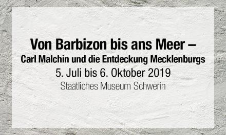 Von Barbizon bis ans Meer –Carl Malchin und die Entdeckung Mecklenburgs