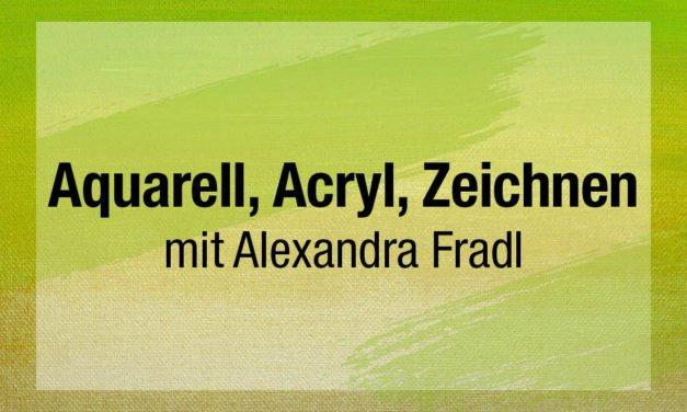 Aquarell, Acryl und Zeichnen mit Alexandra Fradl