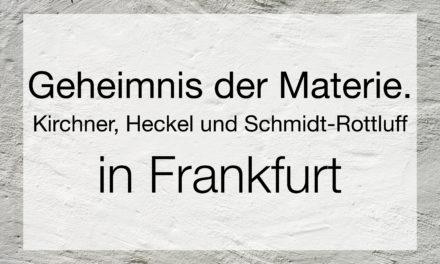 Geheimnis der Materie. Kirchner, Heckel und Schmidt-Rottluff