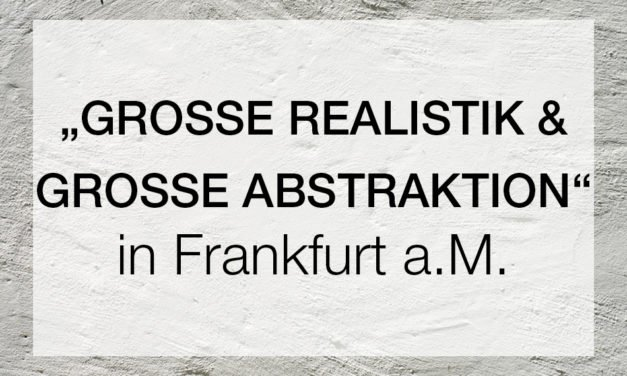 """GROSSE REALISTIK & GROSSE ABSTRAKTION"""