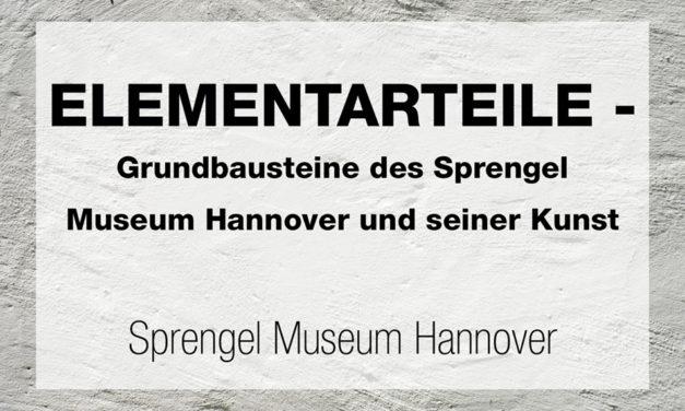 ELEMENTARTEILE – Grundbausteine des Sprengel Museum Hannover und seiner Kunst