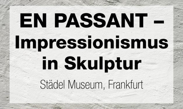 EN PASSANT – Impressionismus in Skulptur