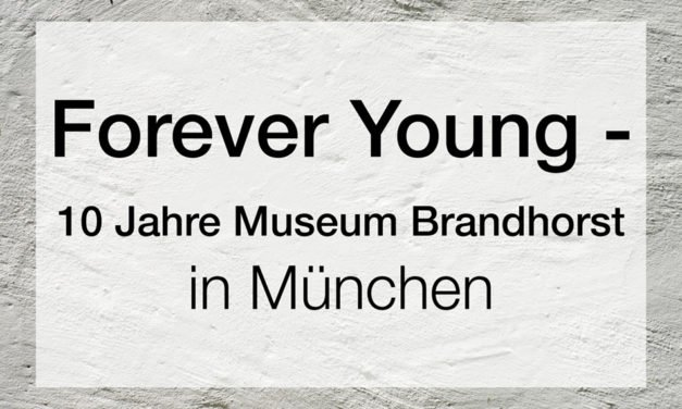 Forever Young – 10 Jahre Museum Brandhorst