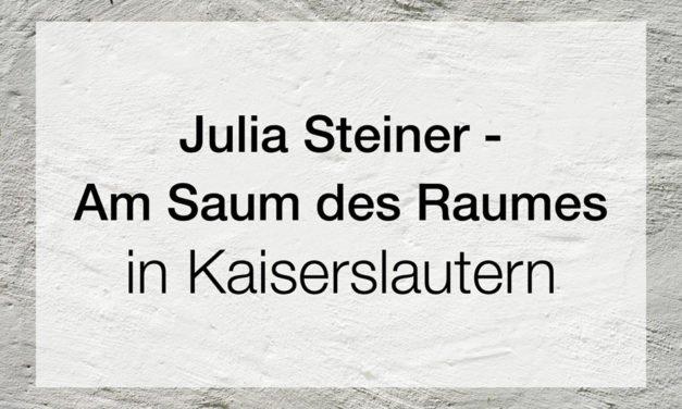 Julia Steiner – Am Saum des Raumes