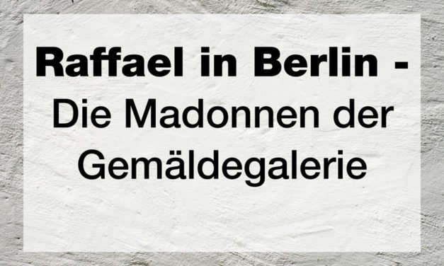 Raffael in Berlin – Die Madonnen der Gemäldegalerie