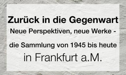 Zurück in die Gegenwart. Neue Perspektiven, neue Werke – die Sammlung von 1945 bis heute
