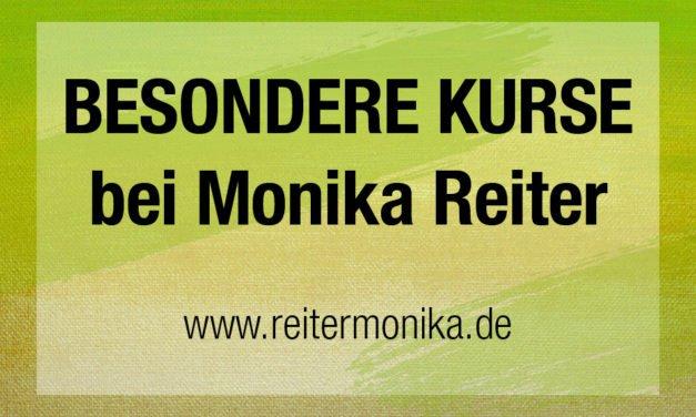 BESONDERE KURSE bei Monika Reiter