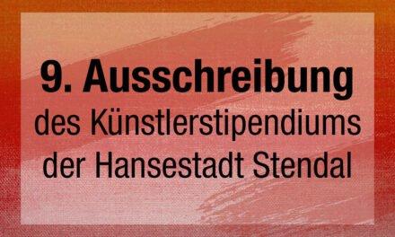 9. Ausschreibung des Künstlerstipendium der H. und H. Kaschade-Stiftung, Stendal Bildende Kunst.