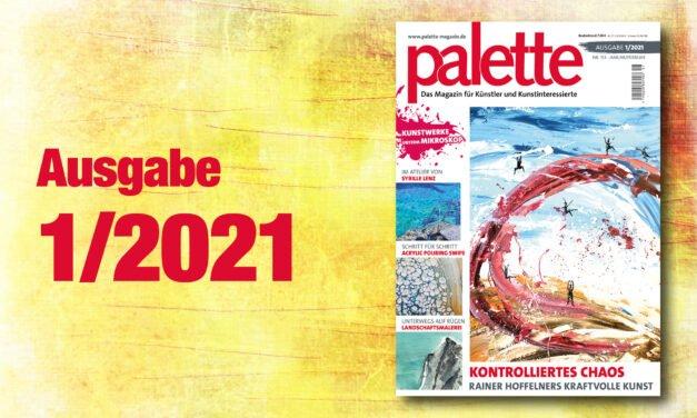 palette 1/2021 – ab sofort erhältlich
