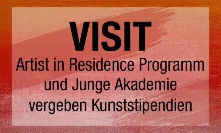 VISIT – Artist in Residence Programm und Junge Akademie vergeben Kunststipendien