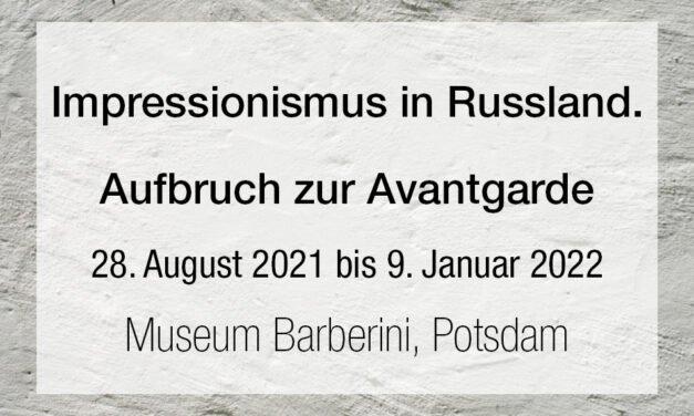 Impressionismus in Russland. Aufbruch zur Avantgarde