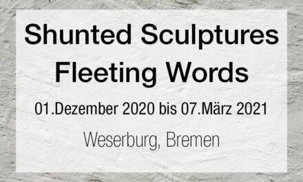 Shunted Sculptures Fleeting Words. Meisterschüler*innen der HfK Bremen