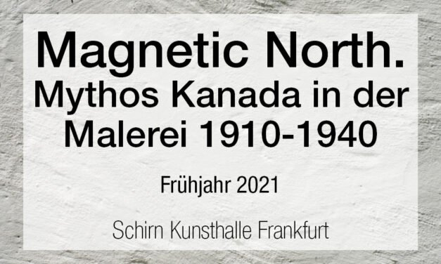 Magnetic North. Mythos Kanada in der Malerei 1910-1940