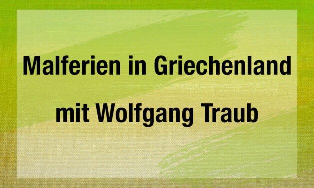 Malferien in Griechenland mit Wolfgang Traub